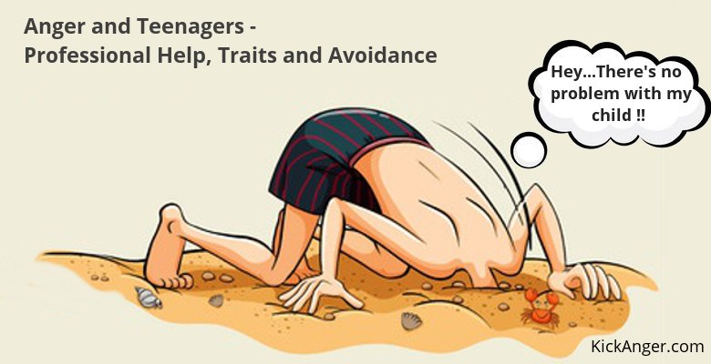 Anger and Teenagers - Professional Help, Traits and Avoidance